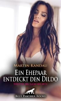 Cover Ein Ehepaar entdeckt den Dildo | Erotische Geschichten