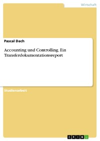 Cover Accounting und Controlling. Ein Transferdokumentationsreport