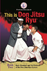 Cover This is Don Jitsu Ryu Book Two. Basic Routines and Self Defense of the Don Jitsu Ryu System