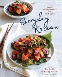 Cover Everyday Korean: Fresh, Modern Recipes for Home Cooks
