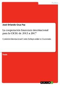 Cover La cooperación financiera internacional para la CICIG de 2013 a 2017