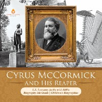 Cover Cyrus McCormick and His Reaper | U.S. Economy in the mid-1800s | Biography 5th Grade | Children's Biographies
