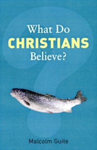 Cover What Do Christians Believe?