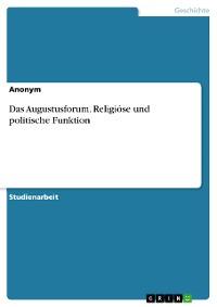 Cover Das Augustusforum. Religiöse und politische Funktion