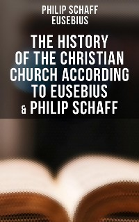 Cover The History of the Christian Church According to Eusebius & Philip Schaff