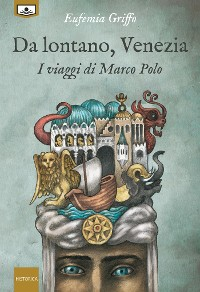 Cover Da lontano, Venezia - I viaggi di Marco Polo