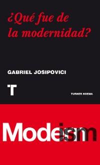 Cover ¿Qué fue de la modernidad?