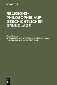 Cover Geschichte der Religionsphilosophie von Spinoza bis auf die Gegenwart