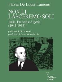 Cover Non li lasceremo soli. Italia, Francia e Algeria (1945-1958)