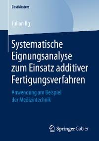 Cover Systematische Eignungsanalyse zum Einsatz additiver Fertigungsverfahren