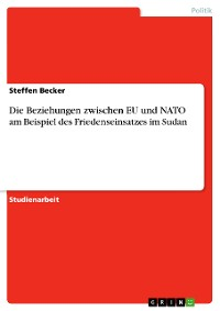 Cover Die Beziehungen zwischen EU und NATO am Beispiel des Friedenseinsatzes im Sudan