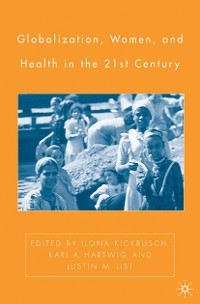 Cover Globalization, Women, and Health in the Twenty-First Century