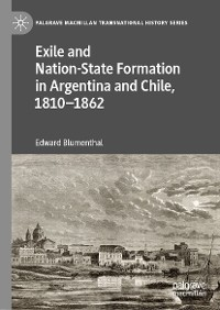 Cover Exile and Nation-State Formation in Argentina and Chile, 1810–1862