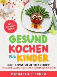Cover Gesund kochen für Kinder – Schnell & einfach mit und für Kinder kochen