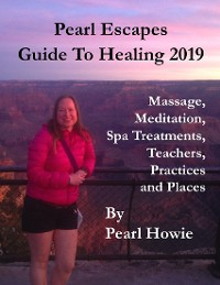 Cover Pearl Escapes Guide to Healing 2019 - Massage, Meditation, Spa Treatments, Teachers, Practices and Places