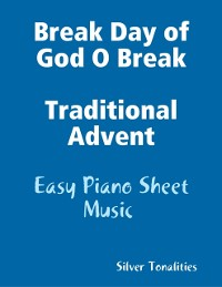 Cover Break Day of God O Break Traditional Advent - Easy Piano Sheet Music