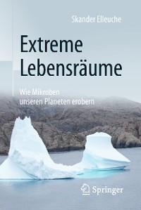 Cover Extreme Lebensräume: Wie Mikroben unseren Planeten erobern