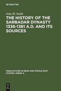 Cover The History of the Sarbadar Dynasty 1336-1381 A.D. and its Sources