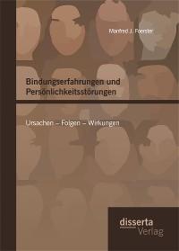 Cover Bindungserfahrungen und Persönlichkeitsstörungen: Ursachen – Folgen – Wirkungen