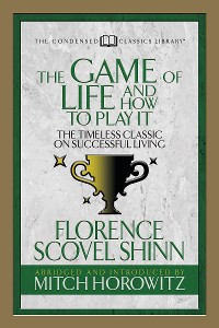 Cover The Game of Life And How to Play it (Condensed Classics)