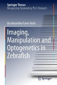 Cover Imaging, Manipulation and Optogenetics in Zebrafish
