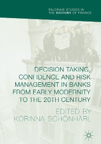Cover Decision Taking, Confidence and Risk Management in Banks from Early Modernity to the 20th Century
