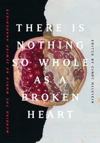 Cover There is Nothing So Whole as a Broken Heart