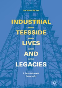 Cover Industrial Teesside, Lives and Legacies