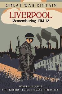 Cover Great War Britain Liverpool: Remembering 1914-18