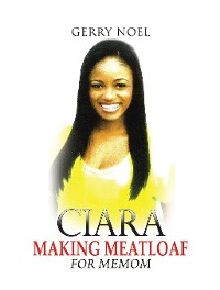 Cover Ciara Making Meatloaf for Memom