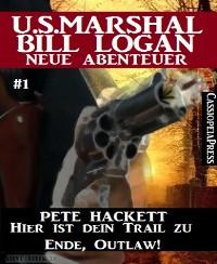 Cover Hier ist dein Trail zu Ende, Outlaw! - Folge 1 (U.S.Marshal Bill Logan - Neue Abenteuer)