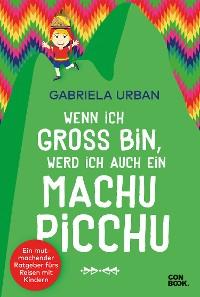 Cover Wenn ich groß bin, werd' ich auch ein Machu Picchu