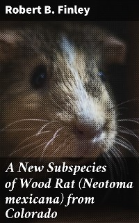 Cover A New Subspecies of Wood Rat (Neotoma mexicana) from Colorado