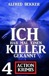 Cover Ich hab mal einen Killer gekannt: 4 Action Krimis