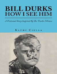 Cover Bill Durks How I See Him: A Fictional Story Inspired By the Truths I Know
