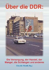 Cover Hans Hüfner: Über die DDR: Die Versorgung, der Handel, der Mangel, die Schlangen und anderes