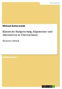 Cover Klassische Budgetierung. Allgemeines und Alternativen in Unternehmen