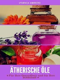 Cover Ätherische Öle für Ihre Gesundheit und Ihre Schönheit