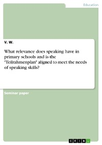 """Cover What relevance does speaking have in primary schools and is the """"Teilrahmenplan"""" aligned to meet the needs of speaking skills?"""