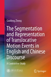 Cover The Segmentation and Representation of Translocative Motion Events in English and Chinese Discourse