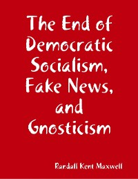 Cover The End of Democratic Socialism, Fake News, and Gnosticism