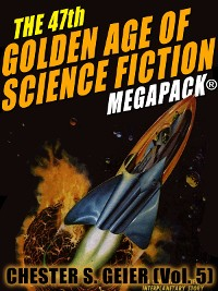Cover The 47th Golden Age of Science Fiction MEGAPACK®: Chester S. Geier (Vol. 5)
