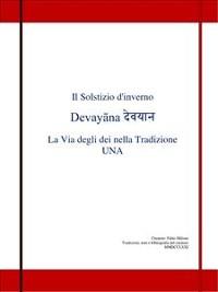 Cover Il Solstizio d'inverno Devayāna देवयान  La Via degli dei nella Tradizione UNA