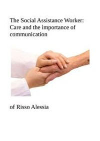 Cover The Social Assistance Worker: Care and the importance of communication