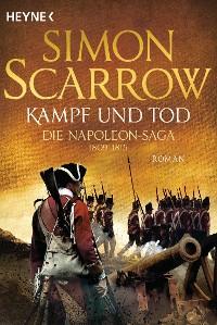 Cover Kampf und Tod - Die Napoleon-Saga 1809 - 1815