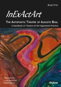 Cover InExActArt - The Autopoietic Theatre of Augusto Boal