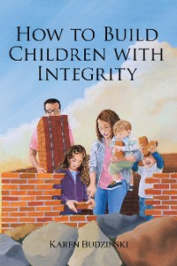 Cover How to Build Children with Integrity