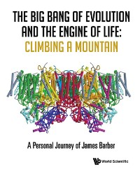 Cover The Big Bang of Evolution and the Engine of Life: Climbing a Mountain