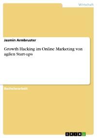 Cover Growth Hacking im Online Marketing von agilen Start-ups