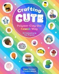 Cover Crafting Cute: Polymer Clay the Kawaii Way